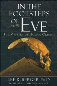 In the Footsteps of Eve : The Mystery of Human Origins by Lee R. Berger, Brett Hilton-Barber